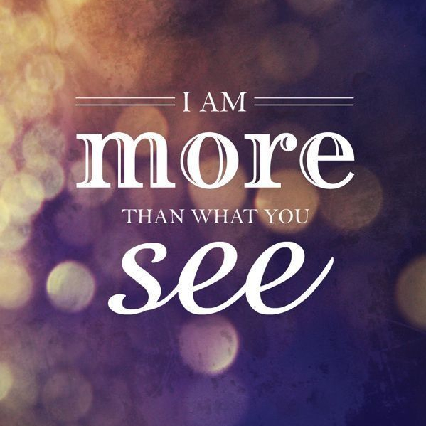 I am more tha what you see